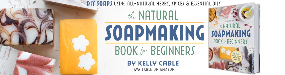The Natural Soapmaking Book for Beginners by Kelly Cable