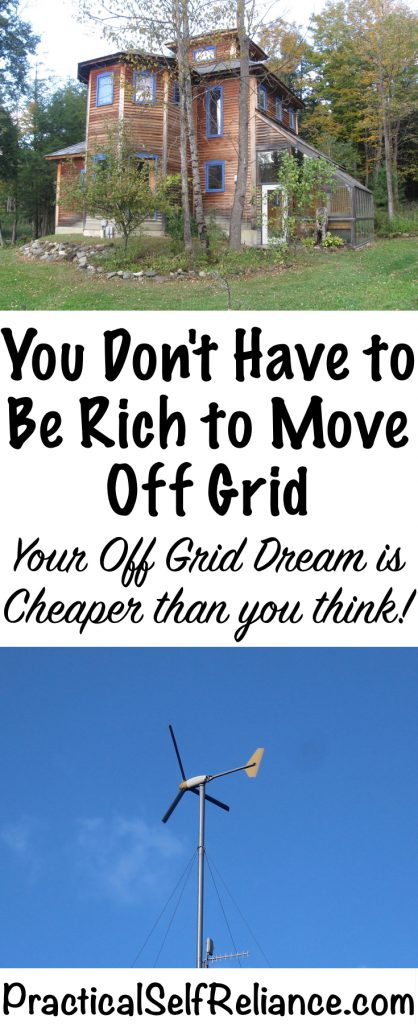 You Don't Have to Be Rich to Move Off Grid - Your Off Grid Dream is Cheaper Than You Think!